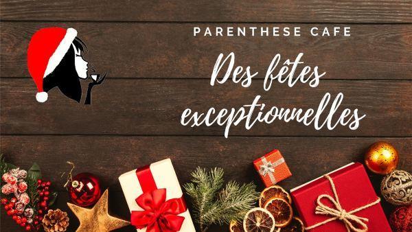 Des fêtes exceptionnelles avec Parenthese Café