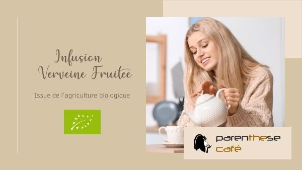 Infusion Verveine Fruitée Bio - Parenthese Café