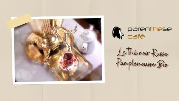 Thé noir Russe Pamplemousse Bio - Parenthese Café